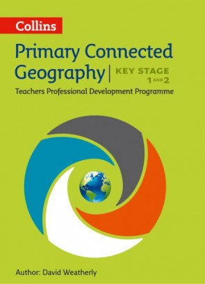 Connected Geography - Connected Geography Key Stage 1 and 2: Collins Primary Geography Teachers CPD programme