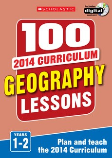 100 Geography Lessons for the 2014 Curriculum: Years 1-2