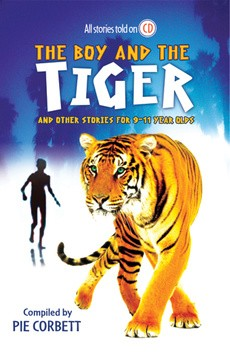 Pie Corbett: The Boy and the Tiger and Other Stories for 9-11 Year Olds