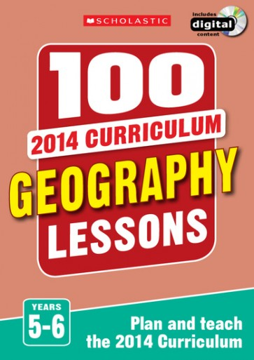 100 Geography Lessons for the 2014 Curriculum: Years 5-6