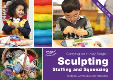 Featherstone - Sculpting, Stuffing and Squeezing (Carrying on in KS1)