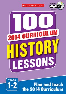 100 History Lessons for the 2014 Curriculum: Years 1-2