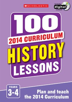 100 History Lessons for the 2014 Curriculum: Years 3-4