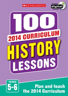 100 History Lessons for the 2014 Curriculum: Years 5-6