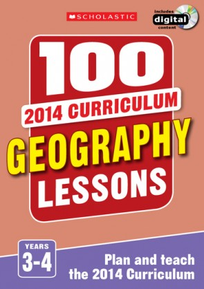 100 Geography Lessons for the 2014 Curriculum: Years 3-4
