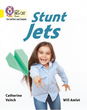 Collins Big Cat Phonics for Letters and Sounds - Stunt Jets : Band 3/ Yellow