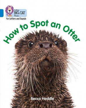 Collins Big Cat Phonics for Letters and Sounds - How to Spot an Otter : Band 4/ Blue