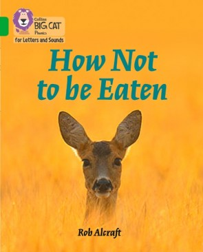 Collins Big Cat Phonics for Letters and Sounds - How Not to Be Eaten : Band 5/ Green