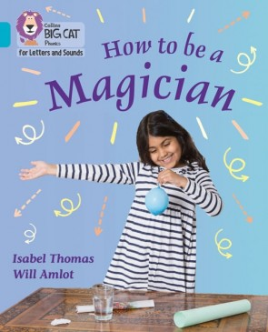 Collins Big Cat Phonics for Letters and Sounds - How to be a Magician! : Band 07/Turquoise